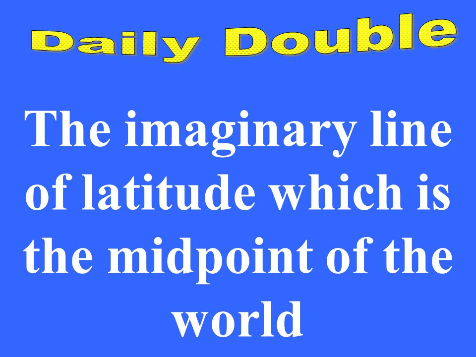 The imaginary line of latitude which is the midpoint of the world