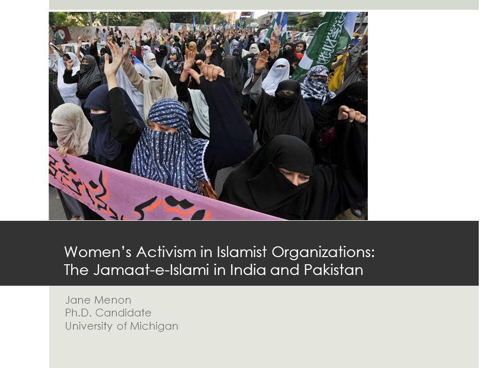 Women's Activism in Islamist Organizations: The Jamaat-e-Islami in India and Pakistan Jane Menon Ph.D.