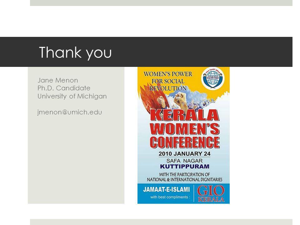 Thank you Jane Menon Ph.D. Candidate University of Michigan jmenon@umich.edu
