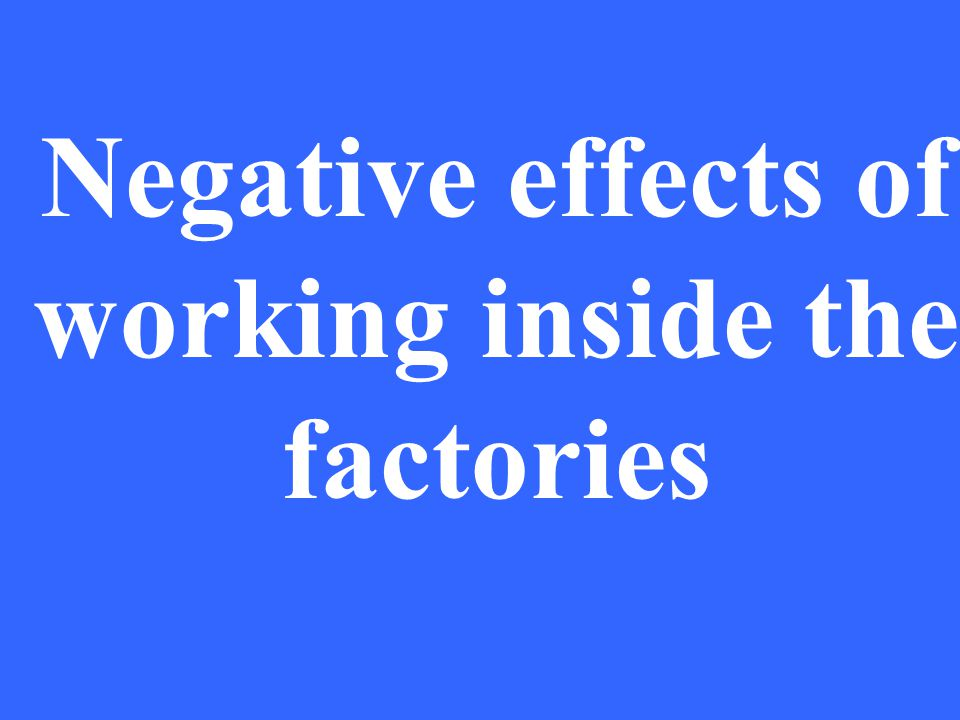 Negative effects of working inside the factories