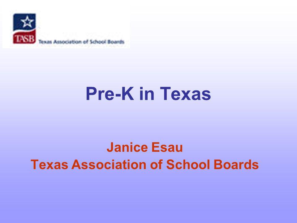 Pre-K in Texas Janice Esau Texas Association of School Boards