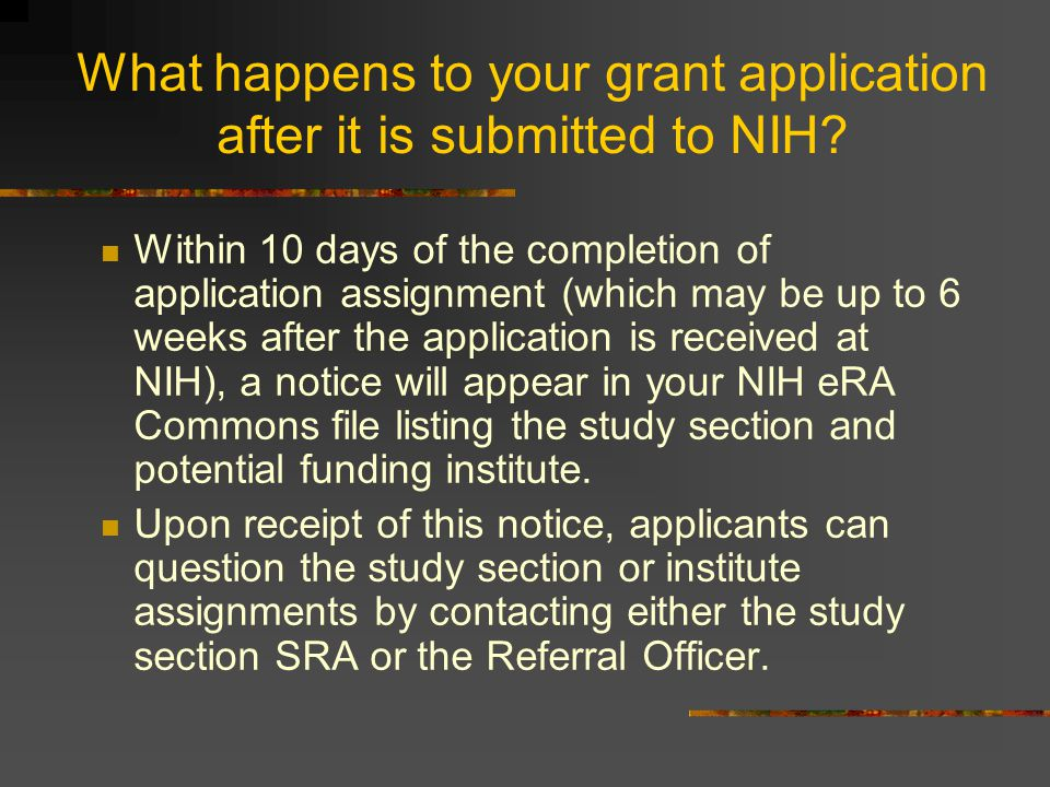 What happens to your grant application after it is submitted to NIH? Within 10 days of the completion of application assignment (which may be up to 6