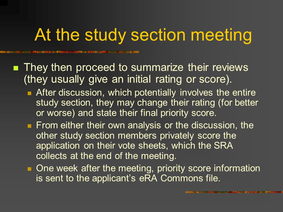 At the study section meeting They then proceed to summarize their reviews (they usually give an initial rating or score). After discussion, which pote