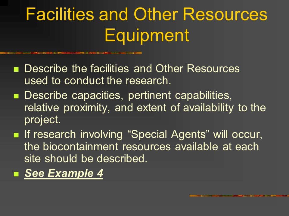 Facilities and Other Resources Equipment Describe the facilities and Other Resources used to conduct the research. Describe capacities, pertinent capa