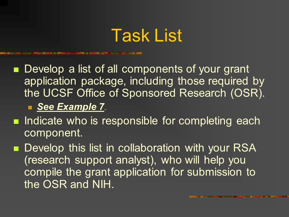 Task List Develop a list of all components of your grant application package, including those required by the UCSF Office of Sponsored Research (OSR).