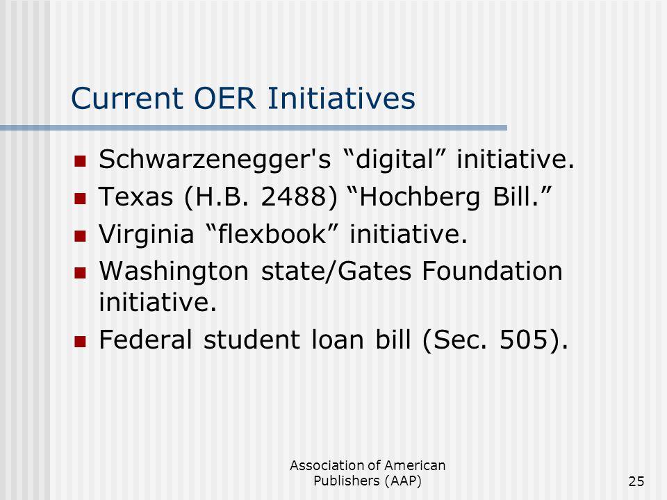 "Association of American Publishers (AAP)25 Current OER Initiatives Schwarzenegger's ""digital"" initiative. Texas (H.B. 2488) ""Hochberg Bill."" Virginia"