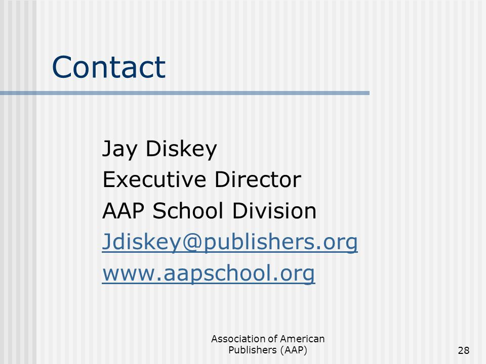 Association of American Publishers (AAP)28 Contact Jay Diskey Executive Director AAP School Division Jdiskey@publishers.org www.aapschool.org