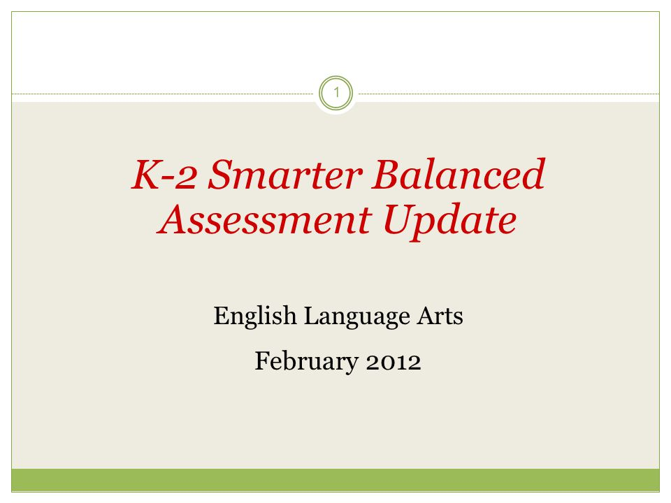 1 K-2 Smarter Balanced Assessment Update English Language Arts February 2012