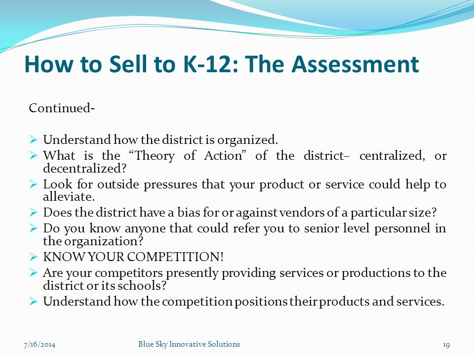 """How to Sell to K-12: The Assessment Continued-  Understand how the district is organized.  What is the """"Theory of Action"""" of the district– centraliz"""