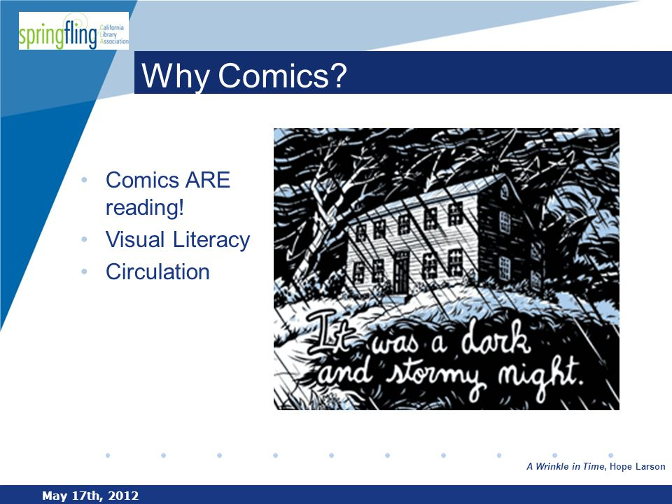 www.company.com May 17th, 2012 Why Comics? Comics ARE reading! Visual Literacy Circulation A Wrinkle in Time, Hope Larson