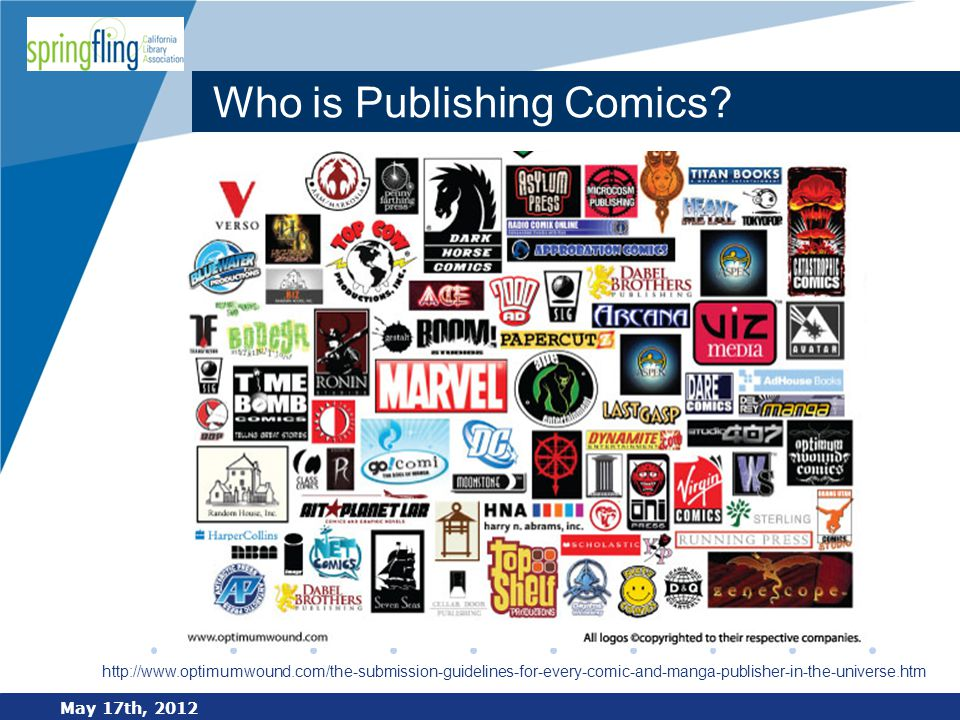www.company.com Who is Publishing Comics? May 17th, 2012 http://www.optimumwound.com/the-submission-guidelines-for-every-comic-and-manga-publisher-in-