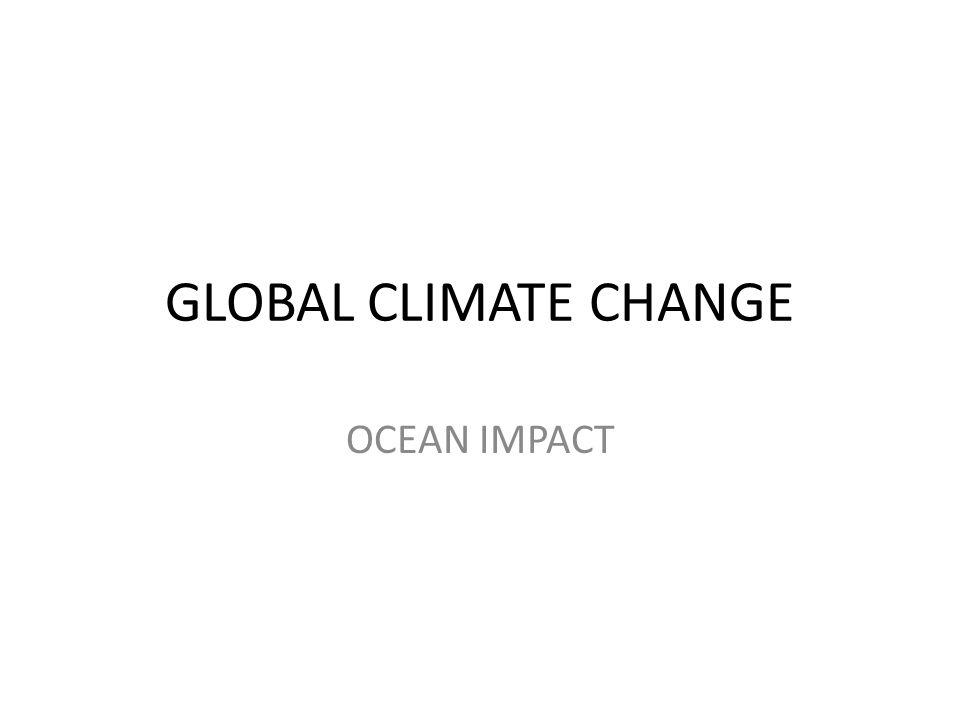 GLOBAL CLIMATE CHANGE OCEAN IMPACT