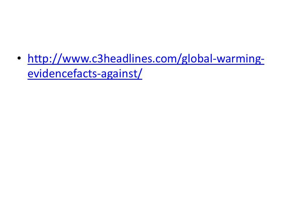 http://www.c3headlines.com/global-warming- evidencefacts-against/ http://www.c3headlines.com/global-warming- evidencefacts-against/