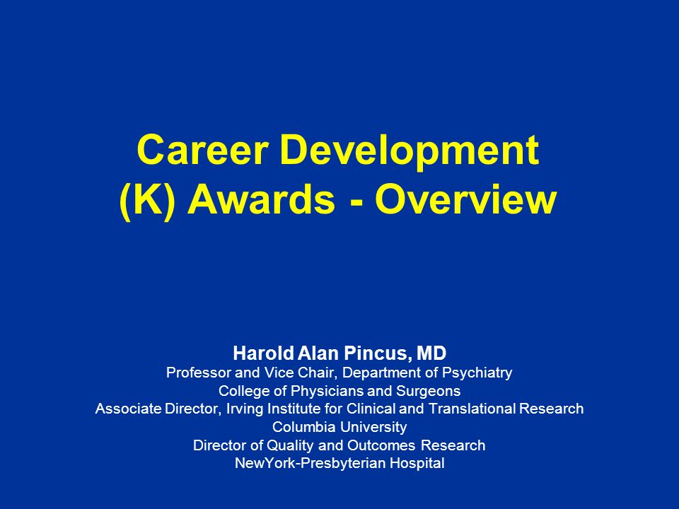 Presentation Topics Housekeeping and expectations Explanation of K Award Preparation for K Award application Application process and format Review process and format Other resources and support Take-away points