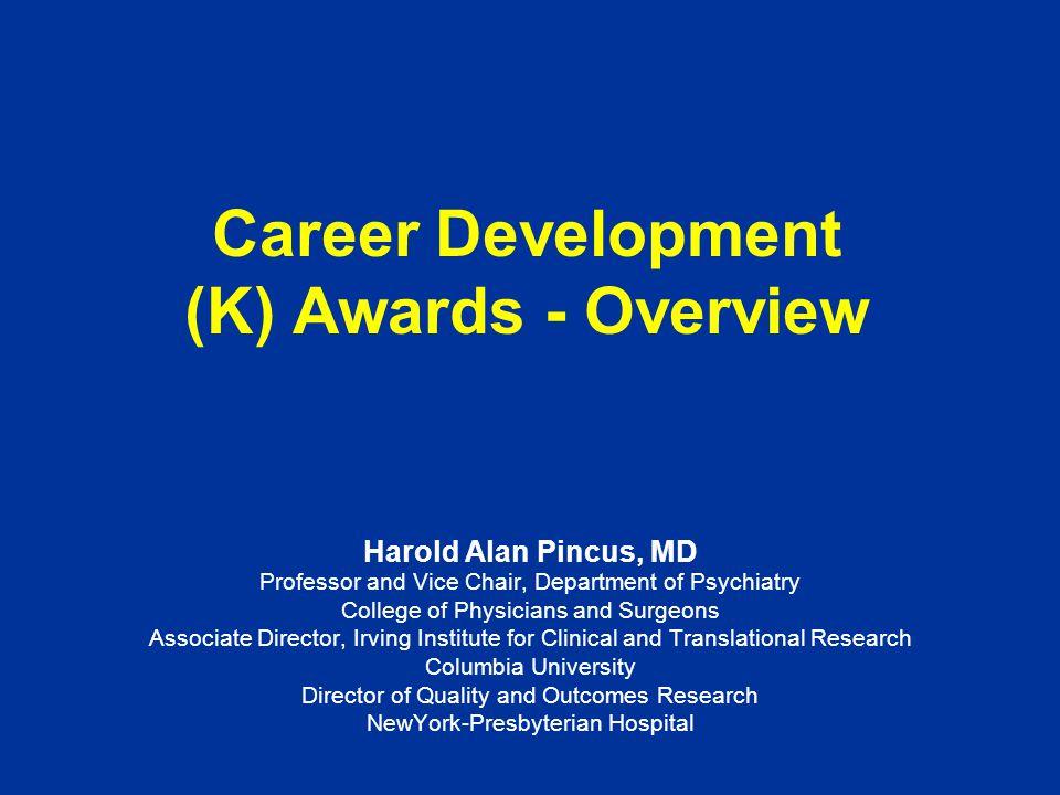 For More Information: NIH Career Development Awards Website http://grants.nih.gov/training/careerdevelopmentawards.htm