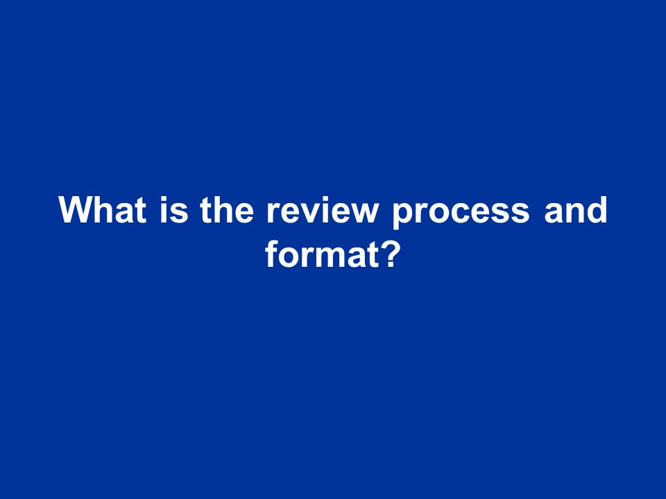 What is the review process and format