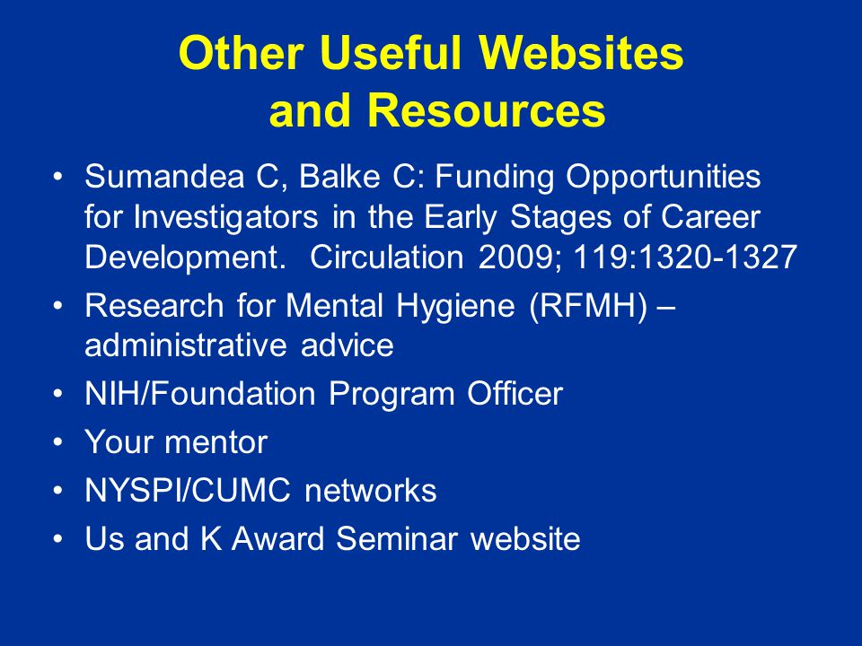 Other Useful Websites and Resources Sumandea C, Balke C: Funding Opportunities for Investigators in the Early Stages of Career Development.