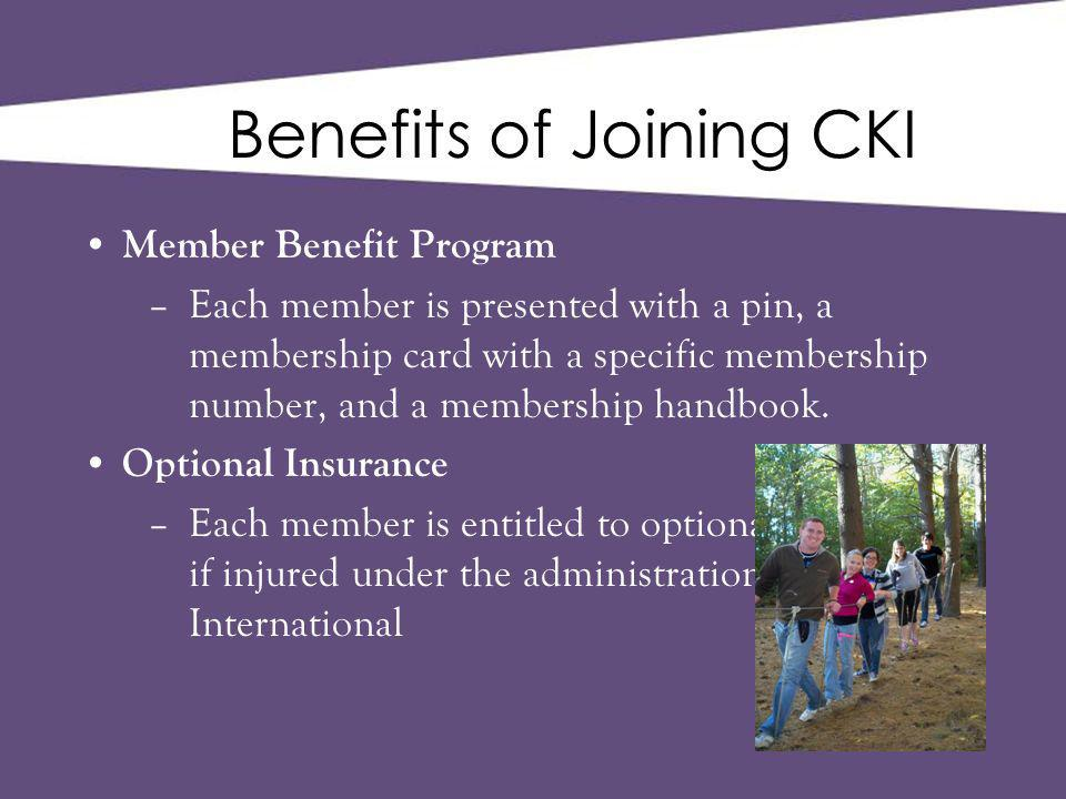 Benefits of Joining CKI Member Benefit Program –Each member is presented with a pin, a membership card with a specific membership number, and a membership handbook.