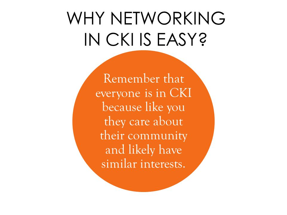 WHY NETWORKING IN CKI IS EASY.