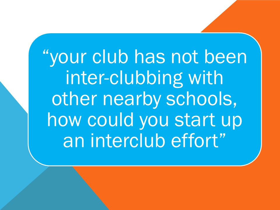 your club has not been inter-clubbing with other nearby schools, how could you start up an interclub effort