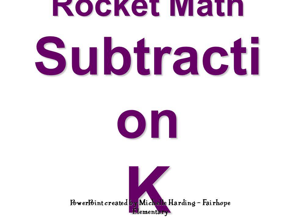 Rocket Math Subtracti on K PowerPoint created by Michelle Harding – Fairhope Elementary