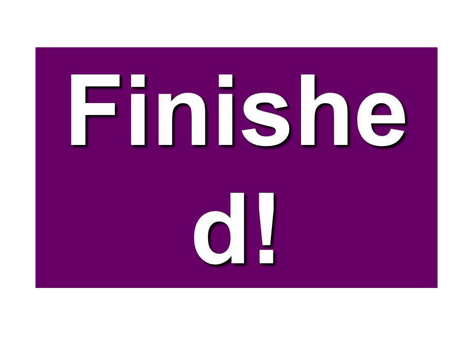 Finishe d!