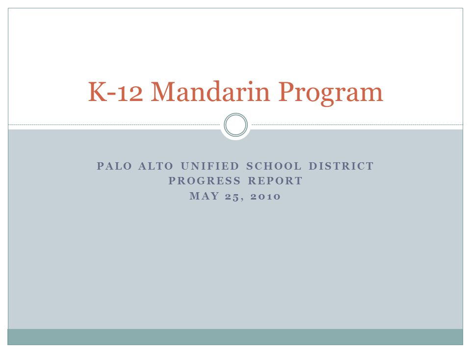 PALO ALTO UNIFIED SCHOOL DISTRICT PROGRESS REPORT MAY 25, 2010 K-12 Mandarin Program