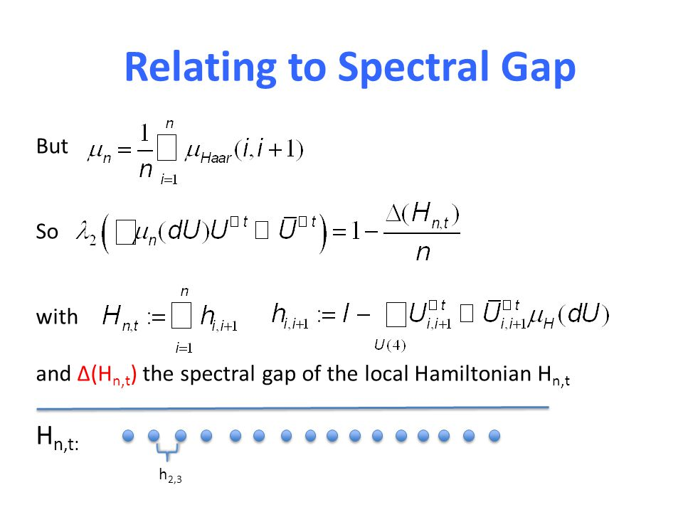 Relating to Spectral Gap But So with and Δ(H n,t ) the spectral gap of the local Hamiltonian H n,t H n,t: h 2,3