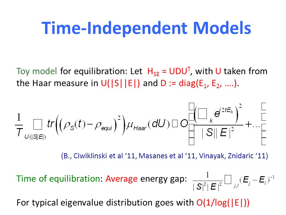 Time-Independent Models Toy model for equilibration: Let H SE = UDU T, with U taken from the Haar measure in U(|S||E|) and D := diag(E 1, E 2, ….). (B