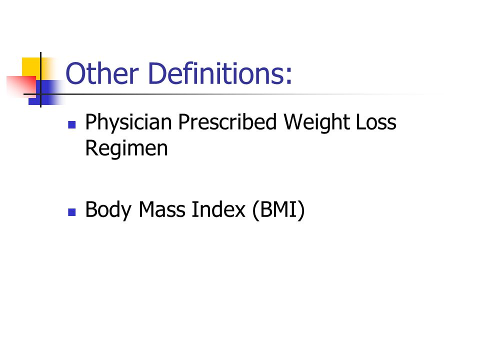 Other Definitions: Physician Prescribed Weight Loss Regimen Body Mass Index (BMI)