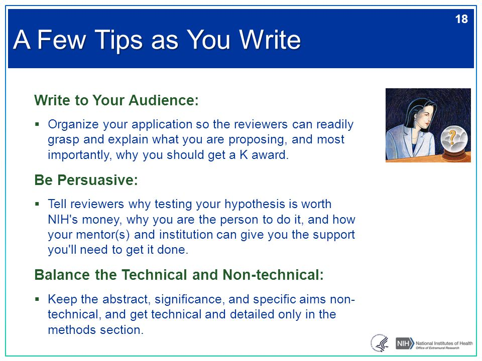 Write to Your Audience:  Organize your application so the reviewers can readily grasp and explain what you are proposing, and most importantly, why y