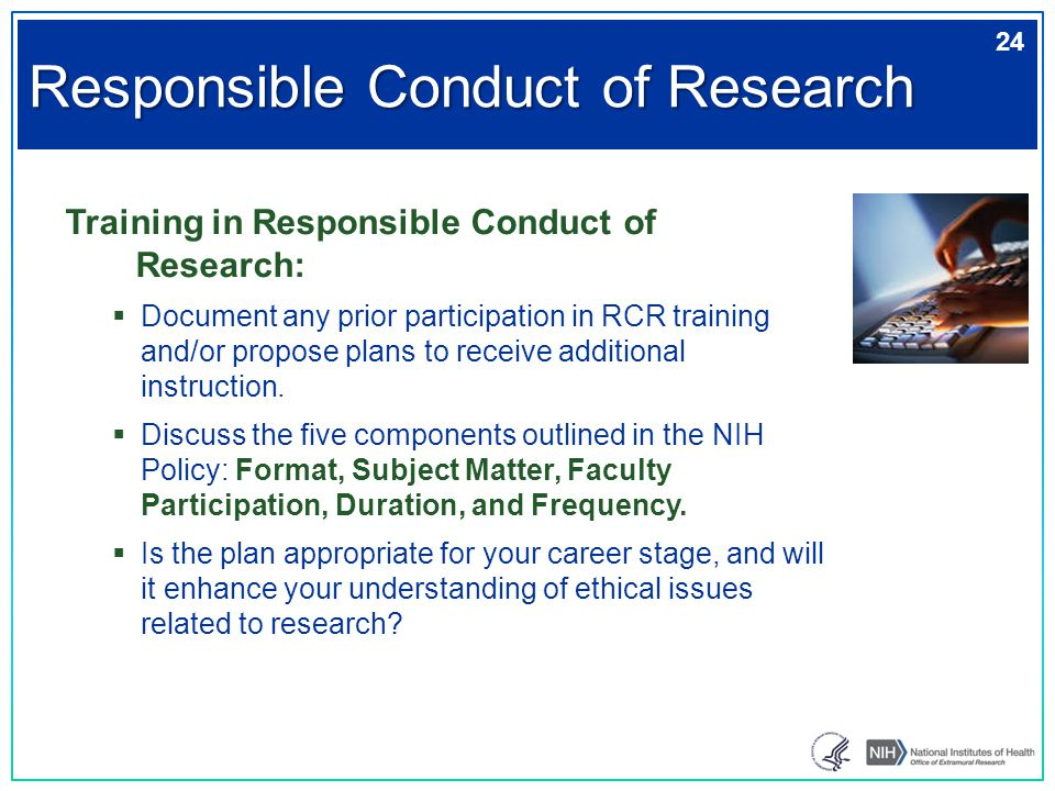 Training in Responsible Conduct of Research:  Document any prior participation in RCR training and/or propose plans to receive additional instruction
