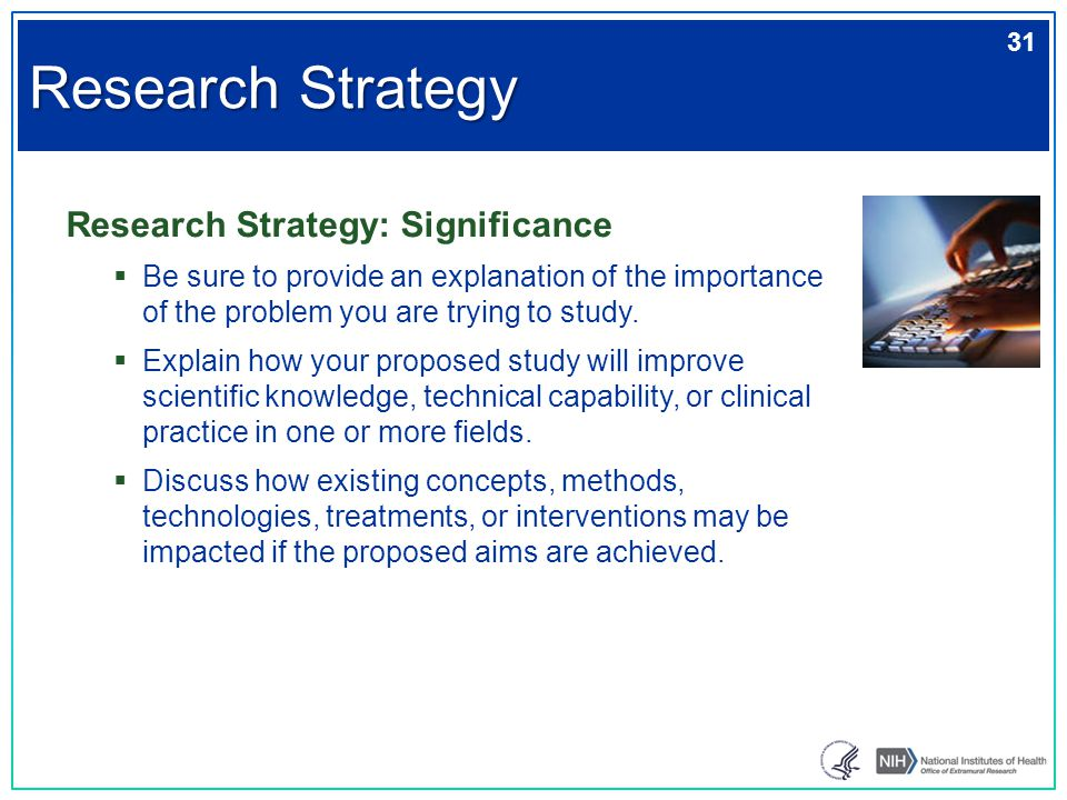 Research Strategy: Significance  Be sure to provide an explanation of the importance of the problem you are trying to study.  Explain how your propo