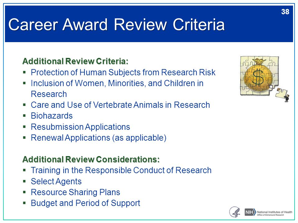 Additional Review Criteria:  Protection of Human Subjects from Research Risk  Inclusion of Women, Minorities, and Children in Research  Care and Us