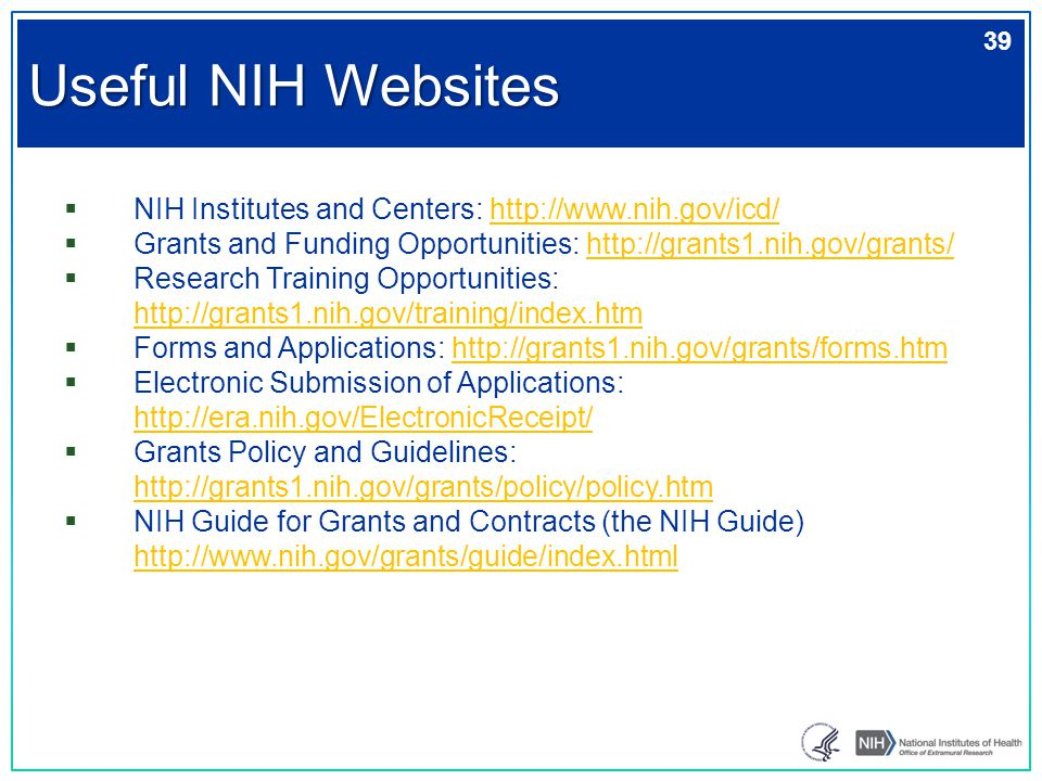  NIH Institutes and Centers: http://www.nih.gov/icd/http://www.nih.gov/icd/  Grants and Funding Opportunities: http://grants1.nih.gov/grants/http://