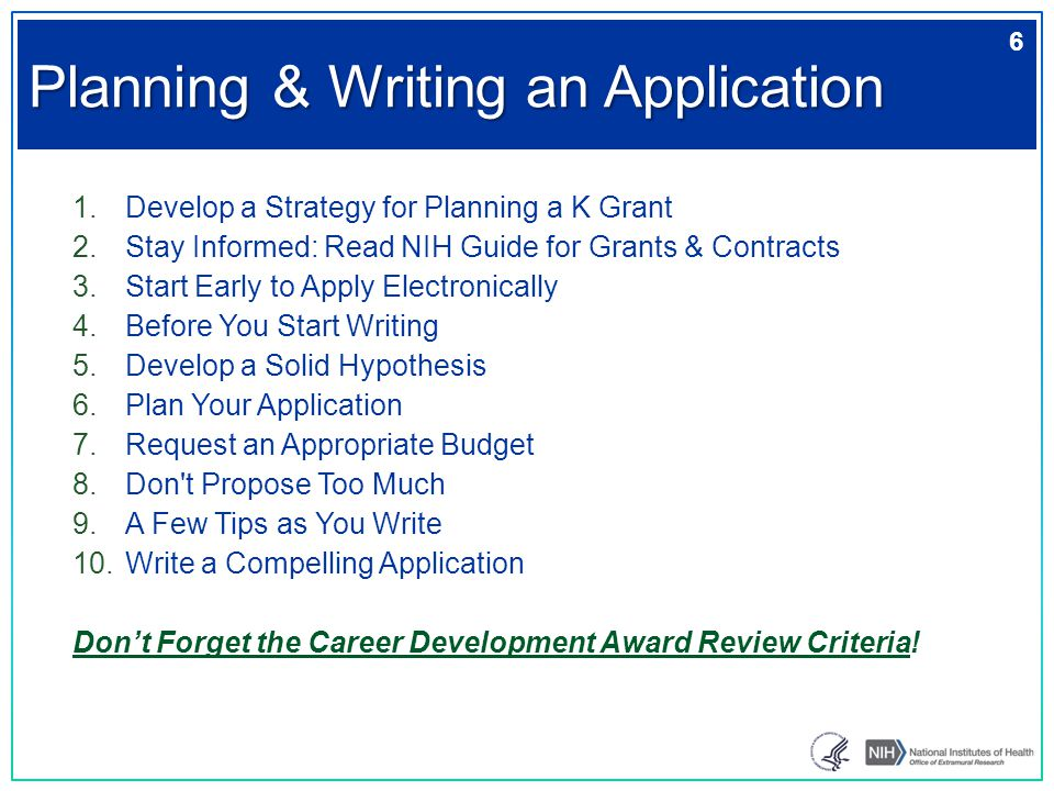 1.Develop a Strategy for Planning a K Grant 2.Stay Informed: Read NIH Guide for Grants & Contracts 3.Start Early to Apply Electronically 4.Before You