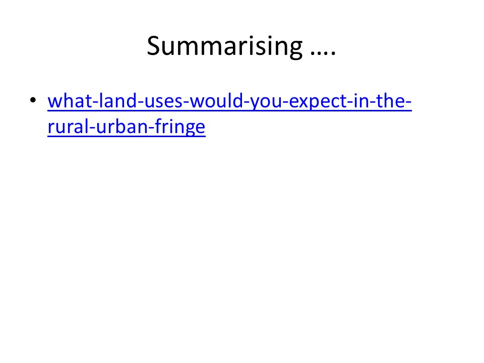 Summarising …. what-land-uses-would-you-expect-in-the- rural-urban-fringe what-land-uses-would-you-expect-in-the- rural-urban-fringe