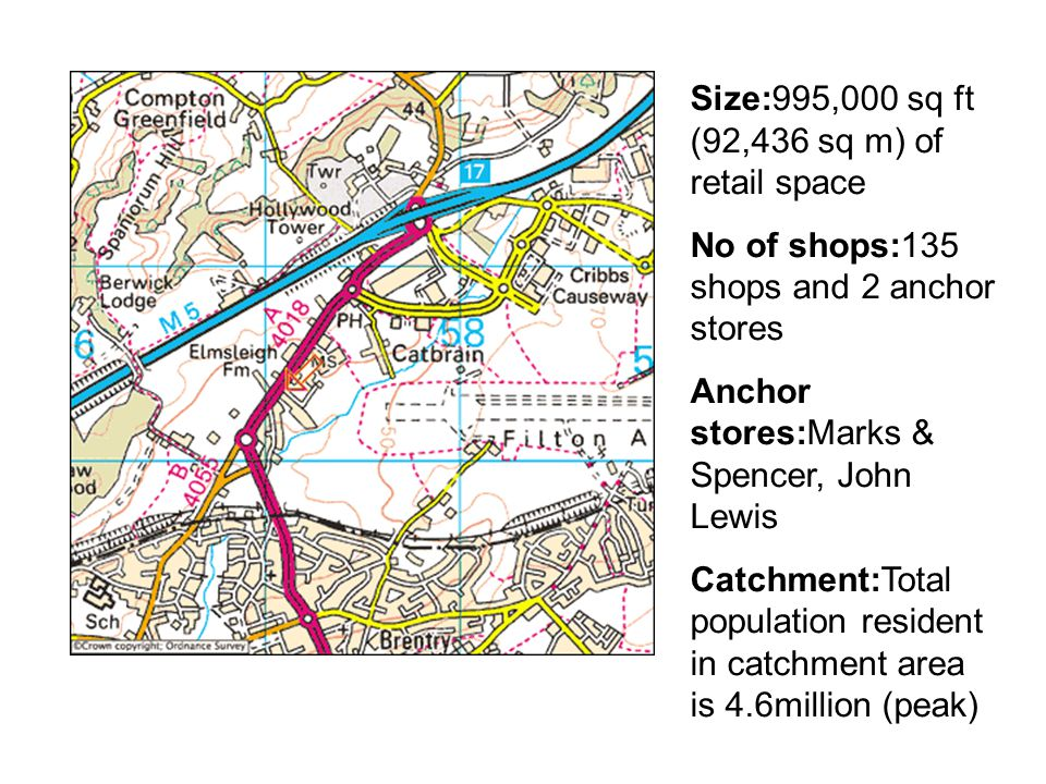Size:995,000 sq ft (92,436 sq m) of retail space No of shops:135 shops and 2 anchor stores Anchor stores:Marks & Spencer, John Lewis Catchment:Total population resident in catchment area is 4.6million (peak)