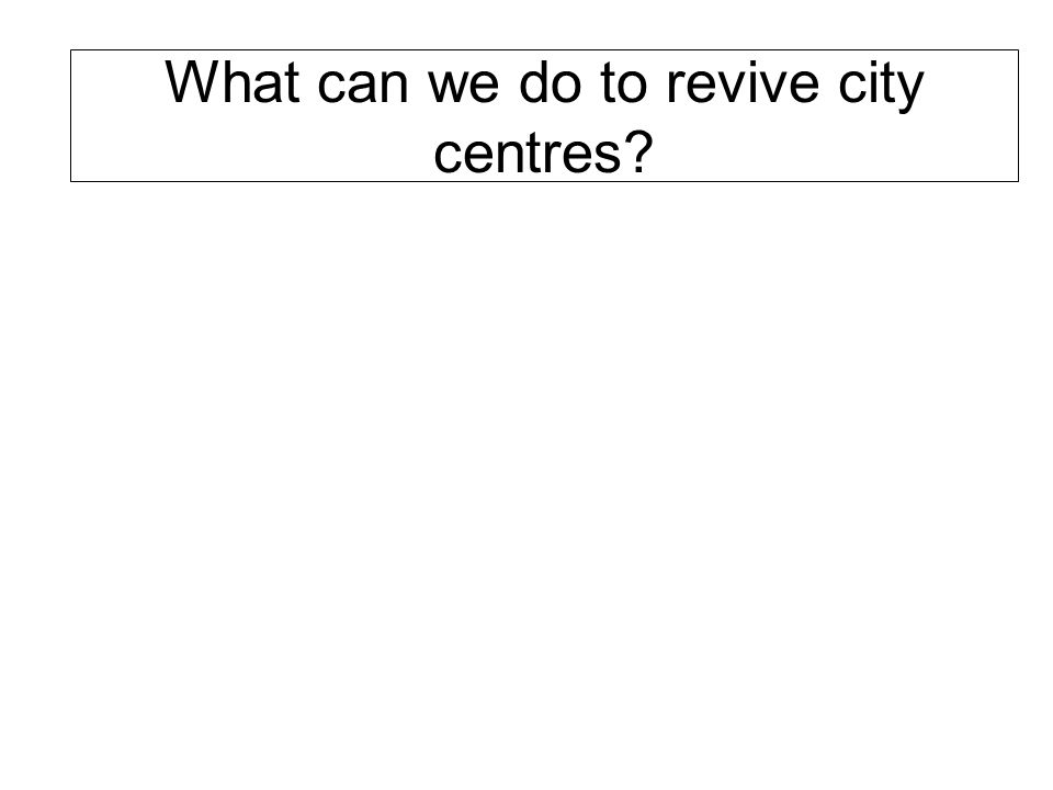 What can we do to revive city centres