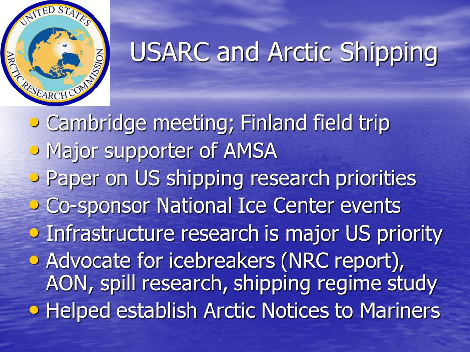 USARC and Arctic Shipping USARC and Arctic Shipping Cambridge meeting; Finland field trip Cambridge meeting; Finland field trip Major supporter of AMS