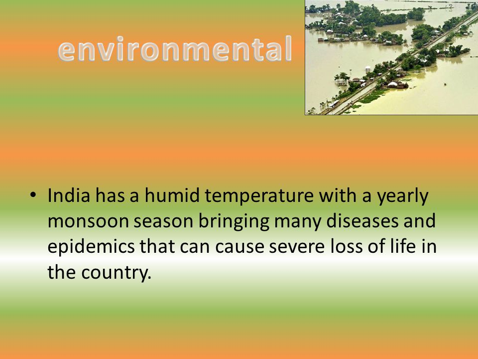 India has a humid temperature with a yearly monsoon season bringing many diseases and epidemics that can cause severe loss of life in the country.