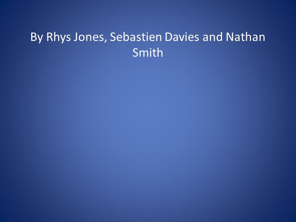 By Rhys Jones, Sebastien Davies and Nathan Smith