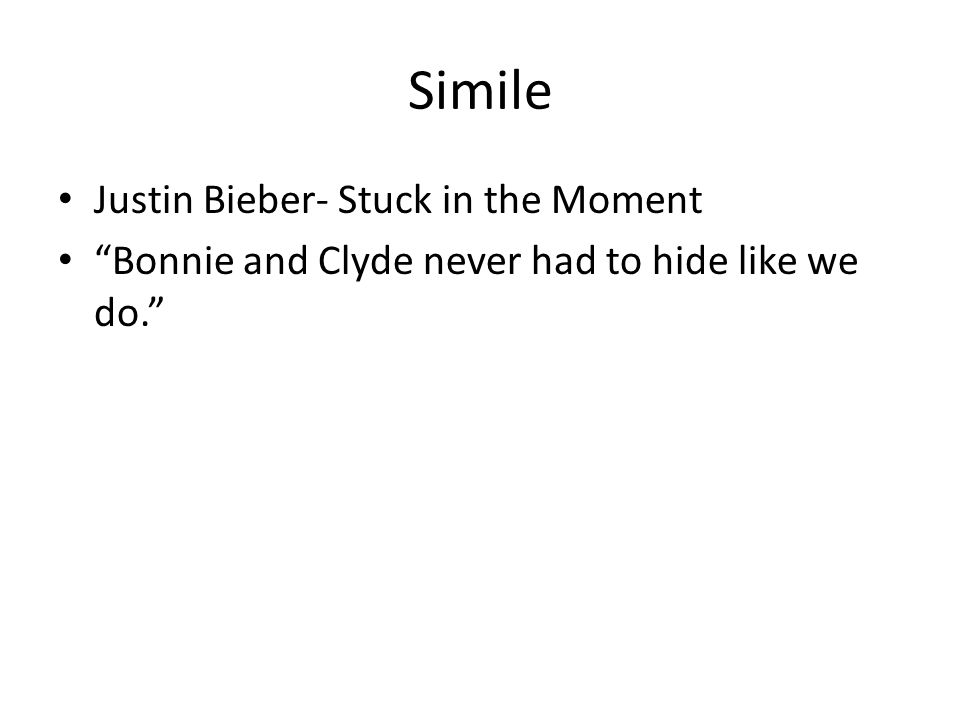 Simile Justin Bieber- Stuck in the Moment Bonnie and Clyde never had to hide like we do.