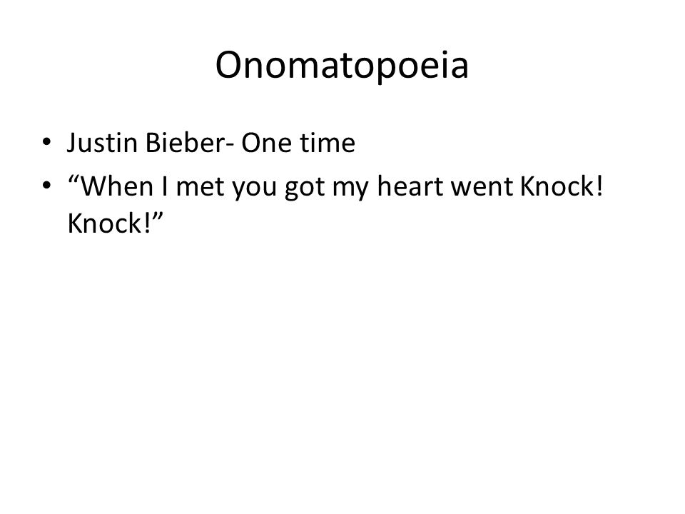 Onomatopoeia Justin Bieber- One time When I met you got my heart went Knock! Knock!
