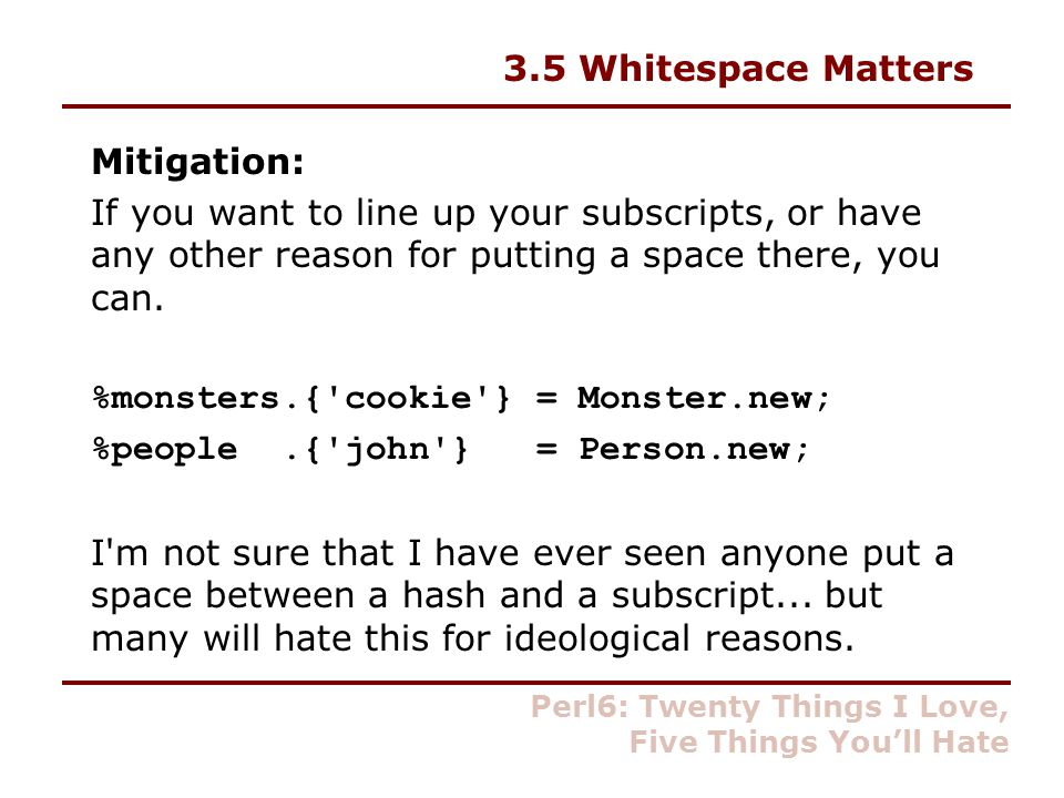 3.5 Whitespace Matters Mitigation: If you want to line up your subscripts, or have any other reason for putting a space there, you can.