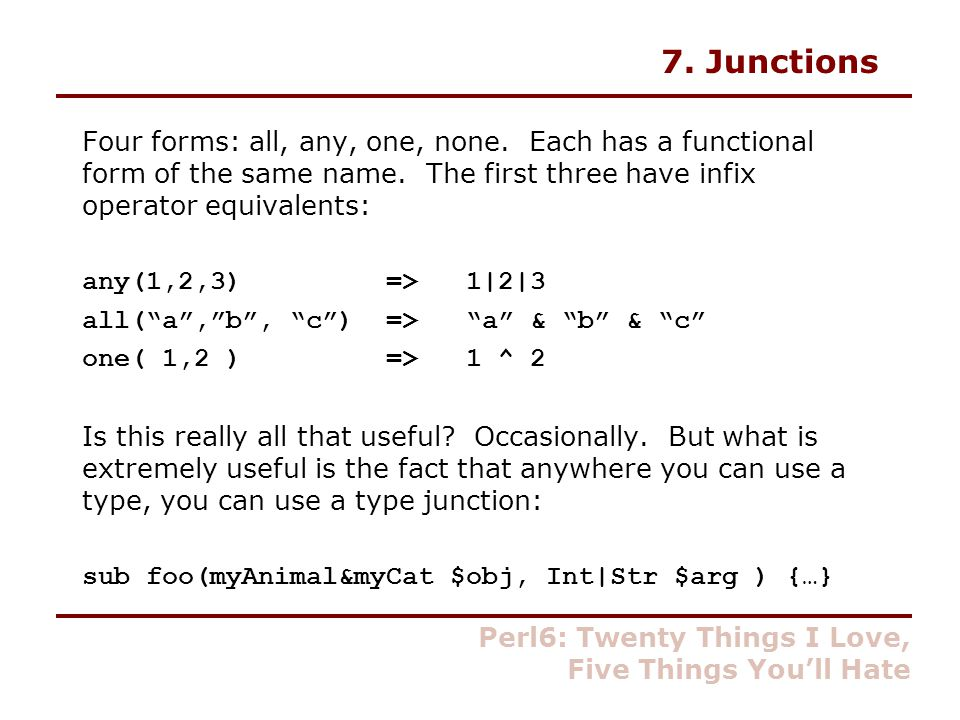 7. Junctions Four forms: all, any, one, none. Each has a functional form of the same name.