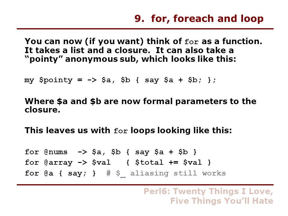 9. for, foreach and loop You can now (if you want) think of for as a function.
