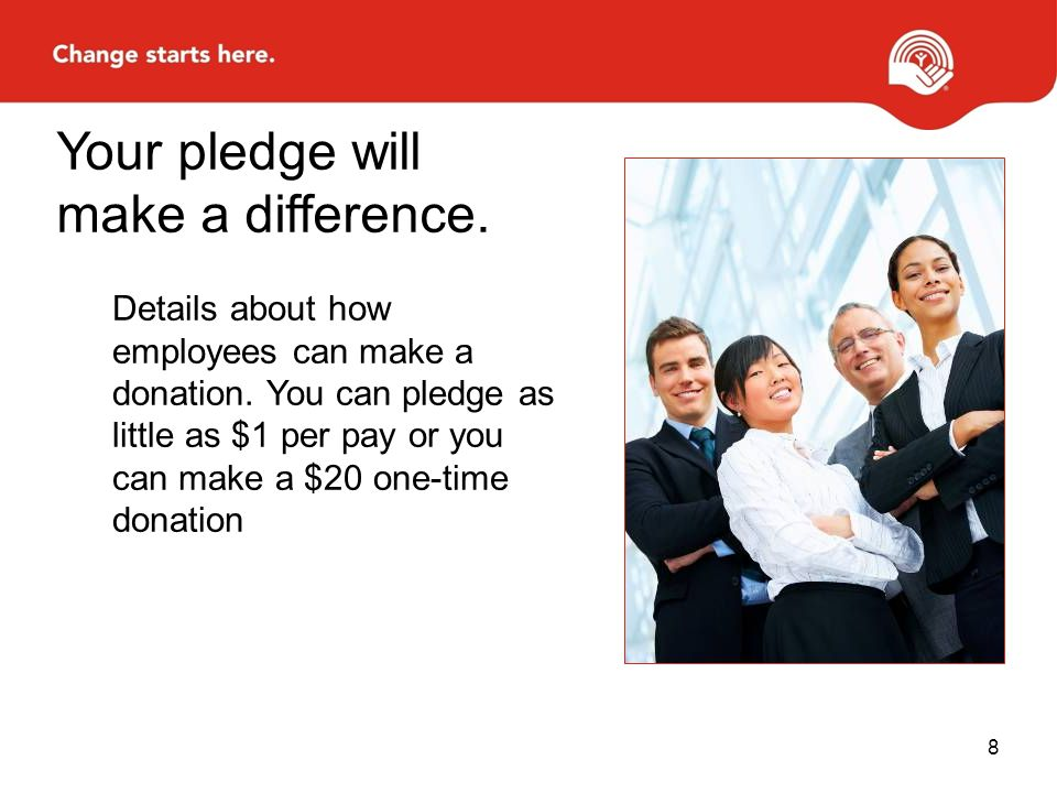 Details about how employees can make a donation. You can pledge as little as $1 per pay or you can make a $20 one-time donation Your pledge will make