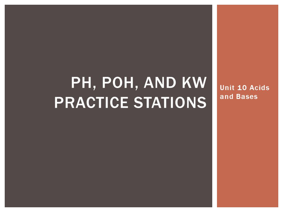 Unit 10 Acids and Bases PH, POH, AND KW PRACTICE STATIONS