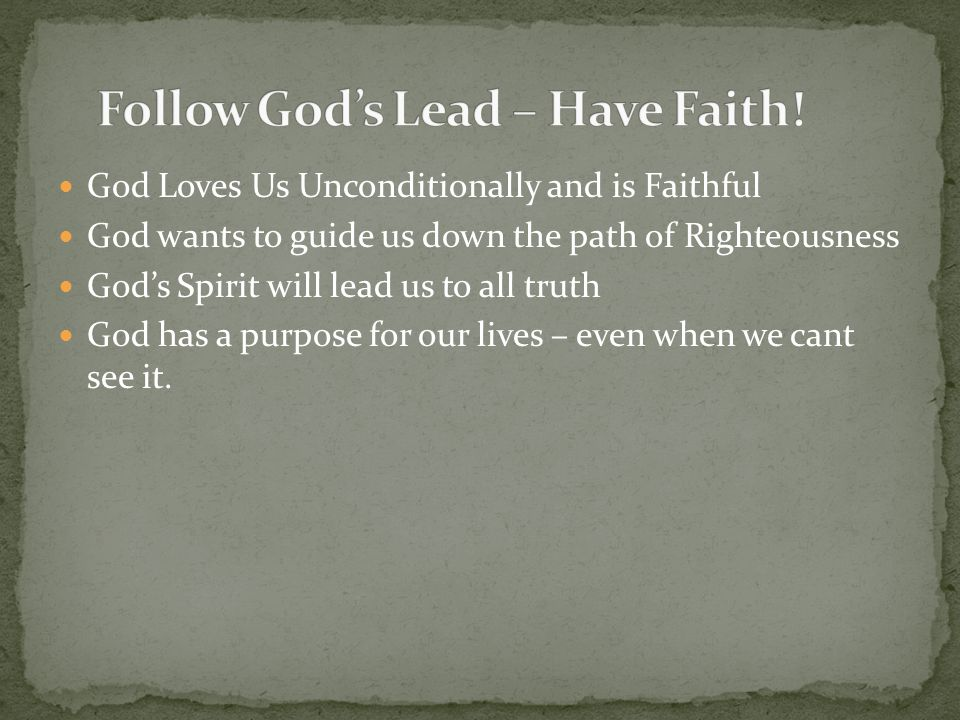 God Loves Us Unconditionally and is Faithful God wants to guide us down the path of Righteousness God's Spirit will lead us to all truth God has a pur